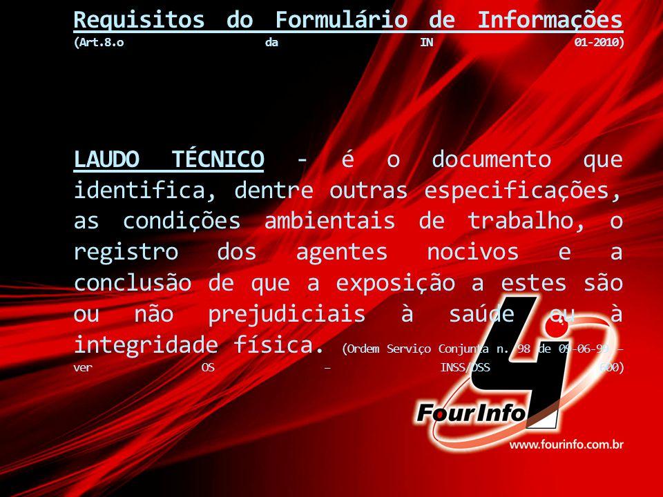 Requisitos do Formulário de Informações (Art.8.o da IN 01-2010) LAUDO TÉCNICO - é o documento que identifica, dentre outras especificações, as condiçõ
