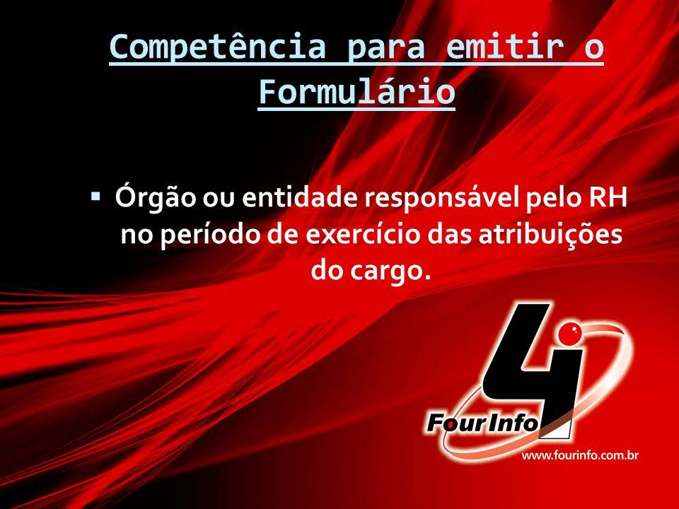 Competência para emitir o Formulário  Órgão ou entidade responsável pelo RH no período de exercício das atribuições do cargo.