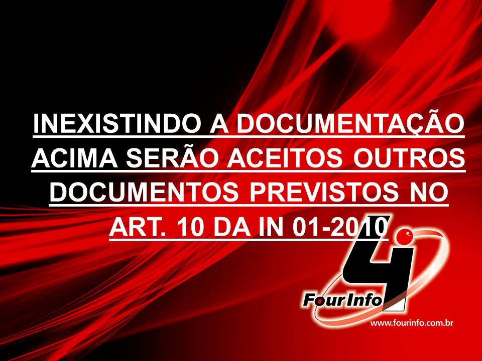 INEXISTINDO A DOCUMENTAÇÃO ACIMA SERÃO ACEITOS OUTROS DOCUMENTOS PREVISTOS NO ART. 10 DA IN 01-2010