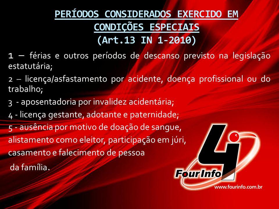 PERÍODOS CONSIDERADOS EXERCIDO EM CONDIÇÕES ESPECIAIS (Art.13 IN 1-2010) 1 – férias e outros períodos de descanso previsto na legislação estatutária;