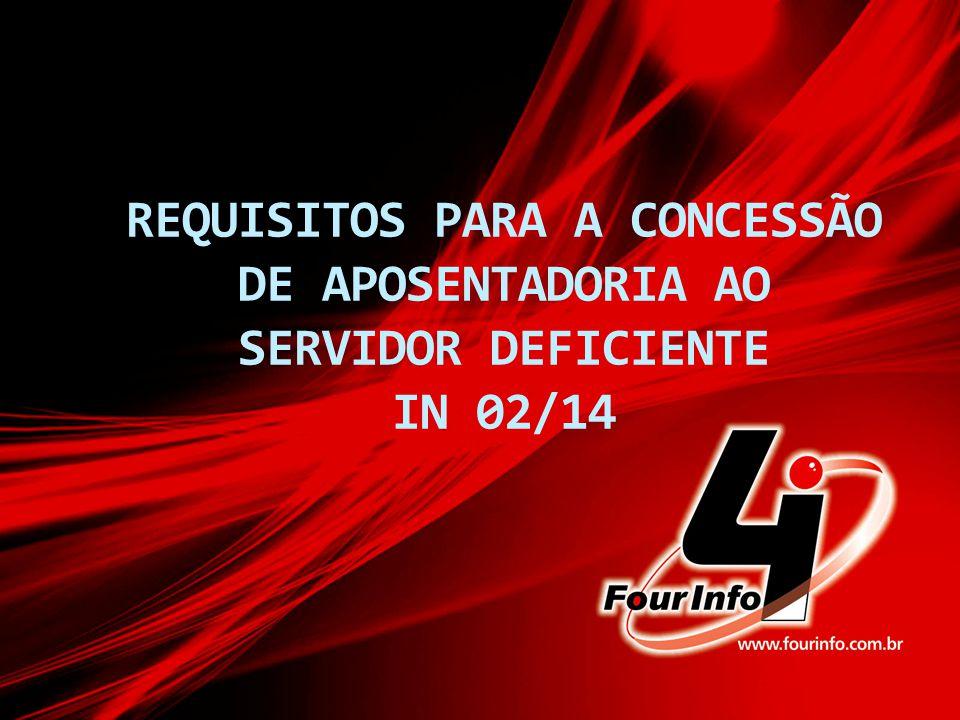 REQUISITOS PARA A CONCESSÃO DE APOSENTADORIA AO SERVIDOR DEFICIENTE IN 02/14