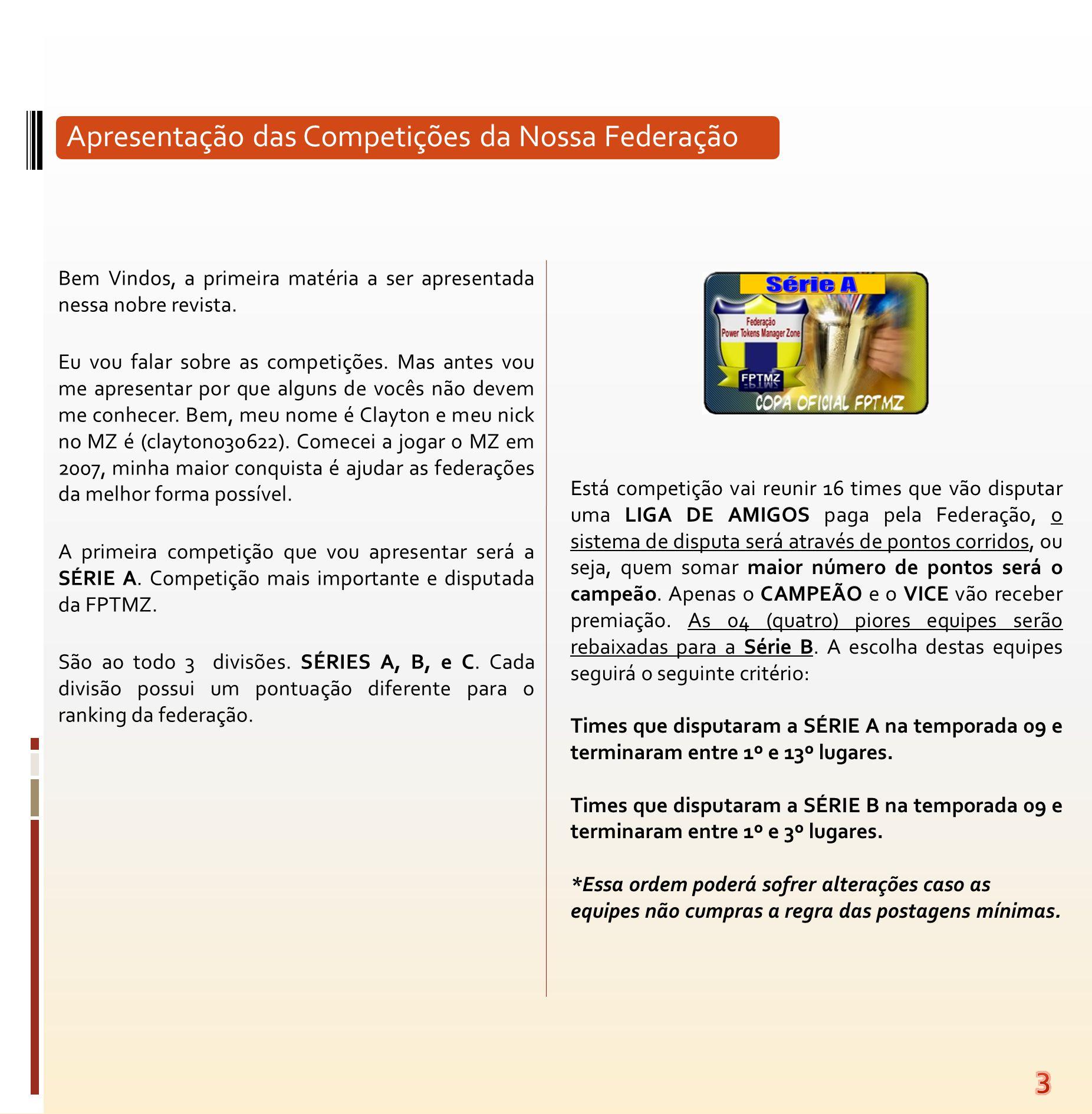 Apresentação das Competições da Nossa Federação Bem Vindos, a primeira matéria a ser apresentada nessa nobre revista. Eu vou falar sobre as competiçõe