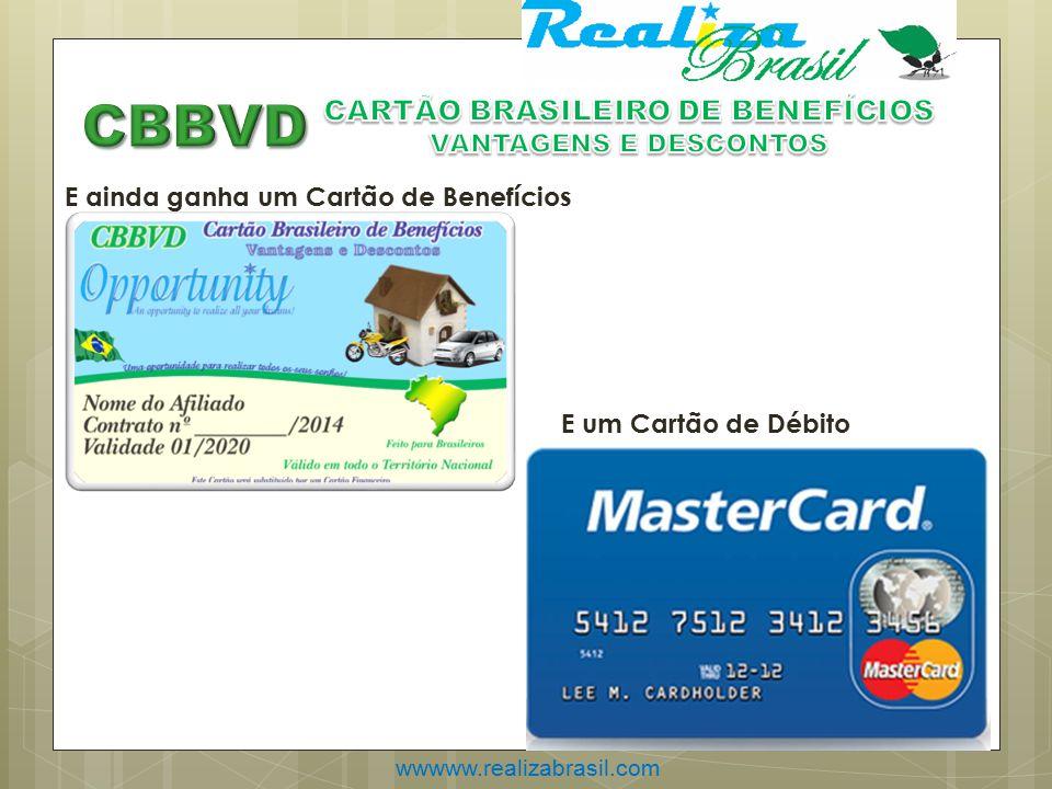 wwwww.realizabrasil.com E ainda ganha um Cartão de Benefícios E um Cartão de Débito