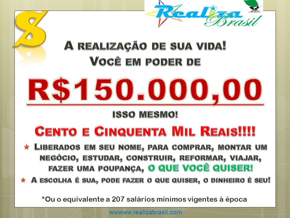 *Ou o equivalente a 207 salários mínimos vigentes à época wwwww.realizabrasil.com