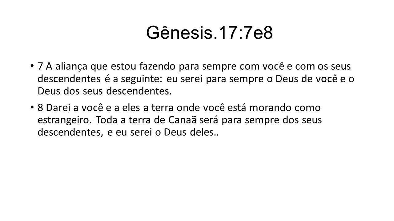 Gênesis.17:7e8 7 A aliança que estou fazendo para sempre com você e com os seus descendentes é a seguinte: eu serei para sempre o Deus de você e o Deu