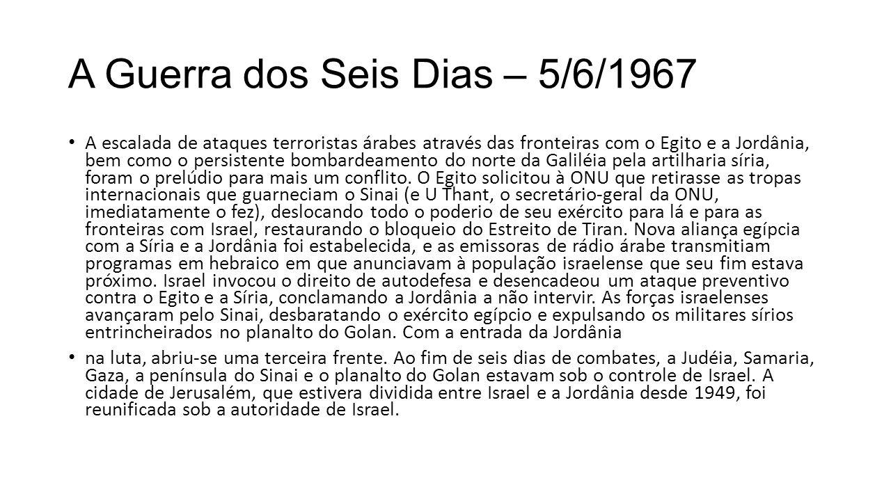 A Guerra dos Seis Dias – 5/6/1967 A escalada de ataques terroristas árabes através das fronteiras com o Egito e a Jordânia, bem como o persistente bom