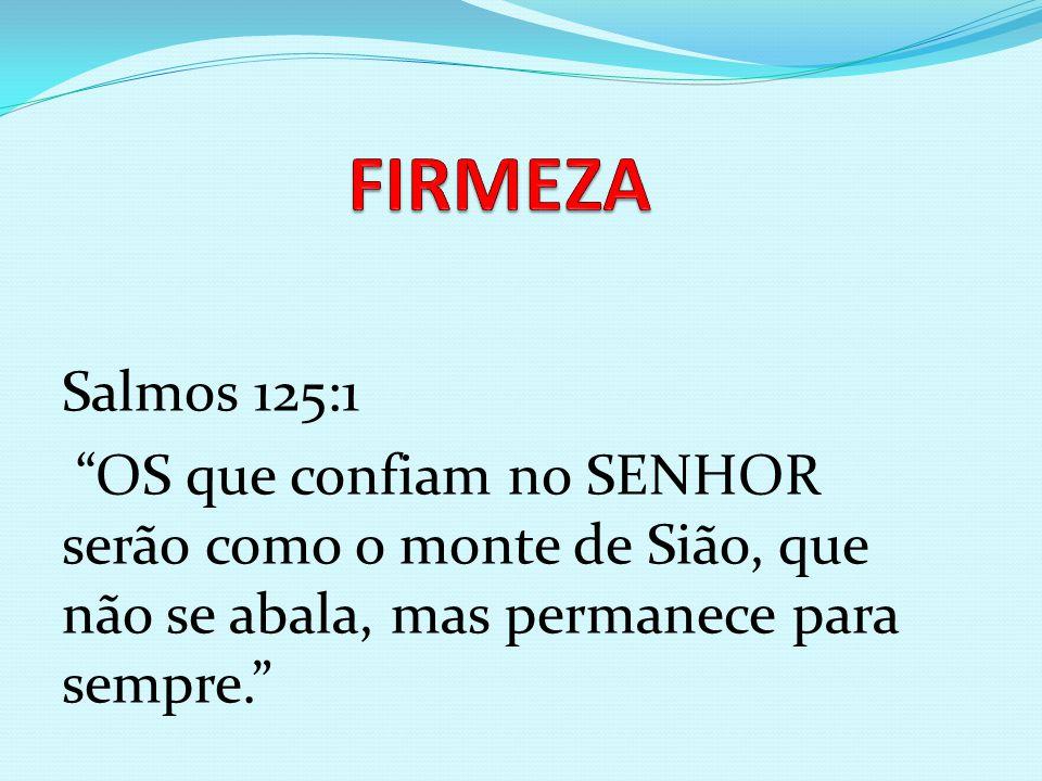 Salmos 125:1 OS que confiam no SENHOR serão como o monte de Sião, que não se abala, mas permanece para sempre.