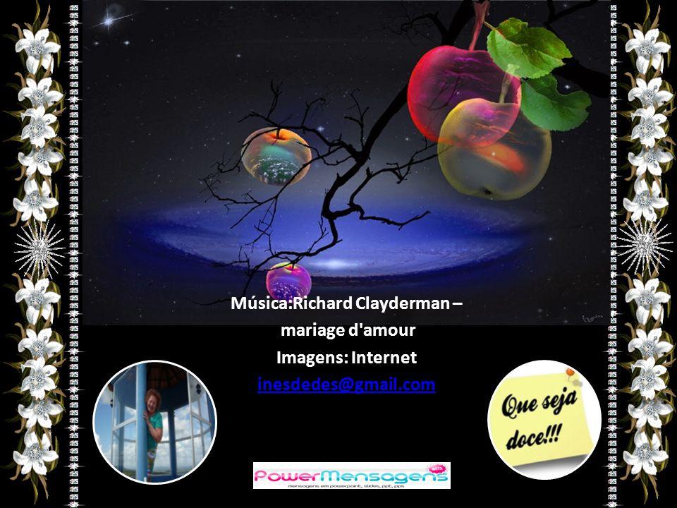 Música:Richard Clayderman – mariage d amour Imagens: Internet inesdedes@gmail.com