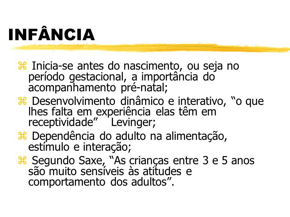 INFÂNCIA z Inicia-se antes do nascimento, ou seja no período gestacional, a importância do acompanhamento pré-natal;  Desenvolvimento dinâmico e inte
