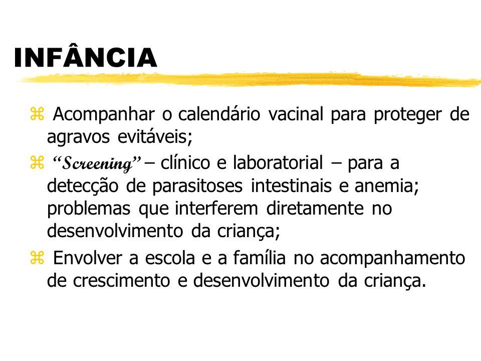 """INFÂNCIA z Acompanhar o calendário vacinal para proteger de agravos evitáveis;  """"Screening"""" – clínico e laboratorial – para a detecção de parasitoses"""