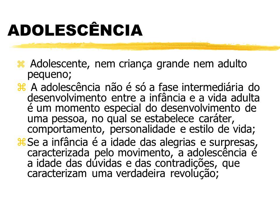 ADOLESCÊNCIA z Adolescente, nem criança grande nem adulto pequeno; z A adolescência não é só a fase intermediária do desenvolvimento entre a infância