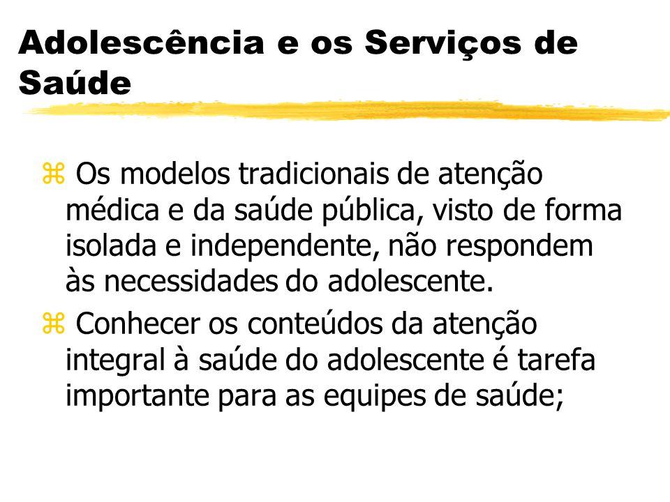 Adolescência e os Serviços de Saúde z Os modelos tradicionais de atenção médica e da saúde pública, visto de forma isolada e independente, não respond