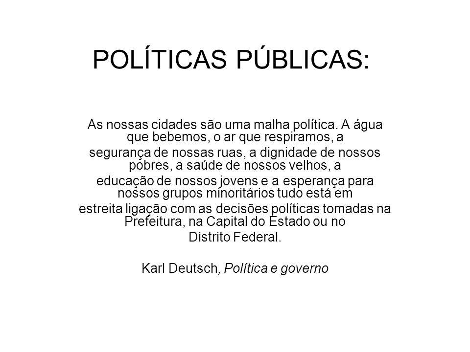 POLÍTICAS PÚBLICAS: As nossas cidades são uma malha política. A água que bebemos, o ar que respiramos, a segurança de nossas ruas, a dignidade de noss