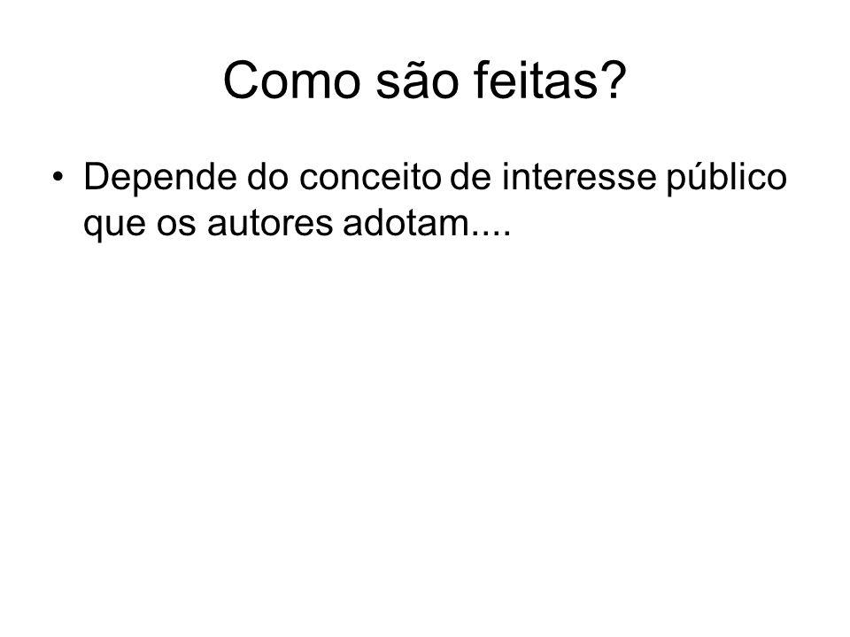 Como são feitas? Depende do conceito de interesse público que os autores adotam....