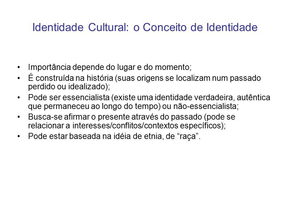 Identidade Cultural: o Conceito de Identidade Importância depende do lugar e do momento; É construída na história (suas origens se localizam num passa