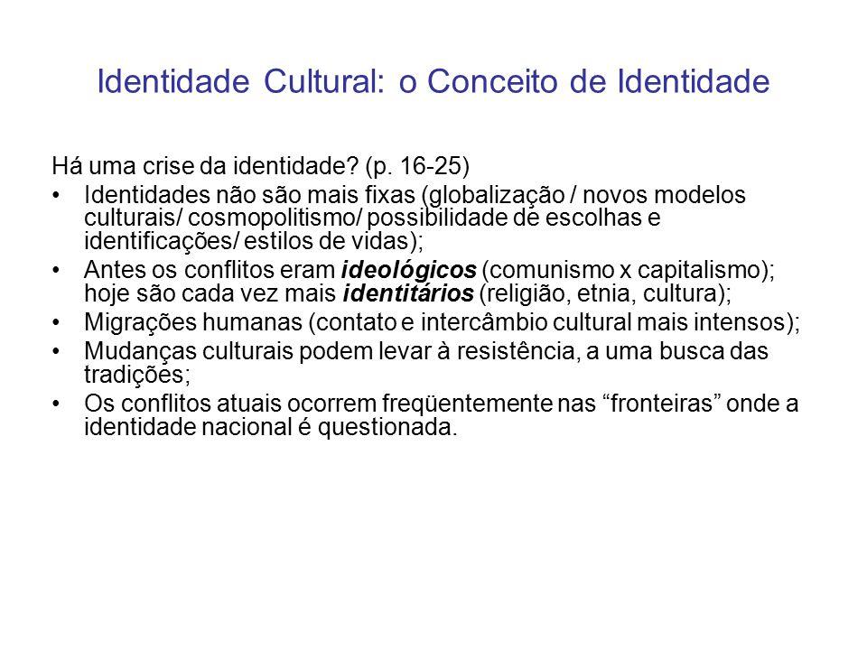 Identidade Cultural: o Conceito de Identidade Há uma crise da identidade? (p. 16-25) Identidades não são mais fixas (globalização / novos modelos cult