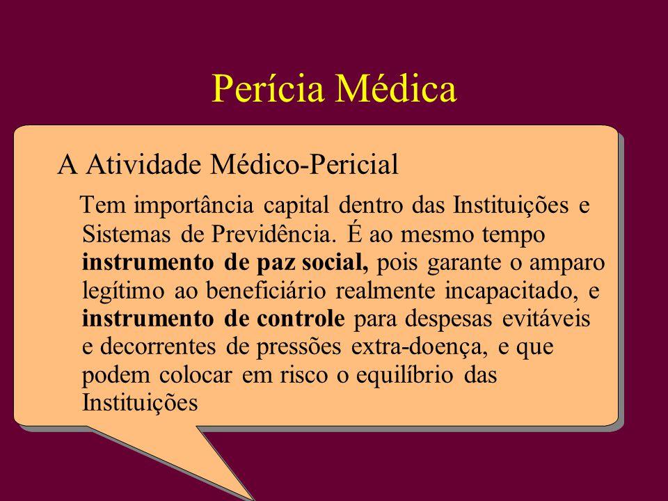 Perícia Médica A Atividade Médico-Pericial Tem importância capital dentro das Instituições e Sistemas de Previdência.