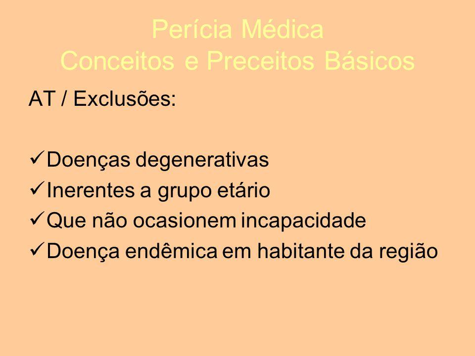 Perícia Médica Conceitos e Preceitos Básicos AT / Exclusões: Doenças degenerativas Inerentes a grupo etário Que não ocasionem incapacidade Doença endêmica em habitante da região