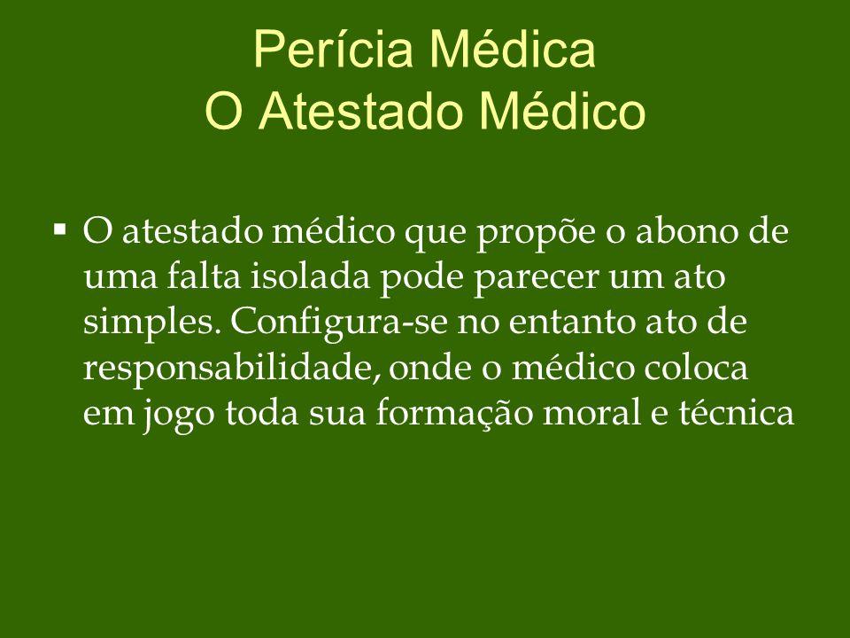 Perícia Médica O Atestado Médico  O atestado médico que propõe o abono de uma falta isolada pode parecer um ato simples.