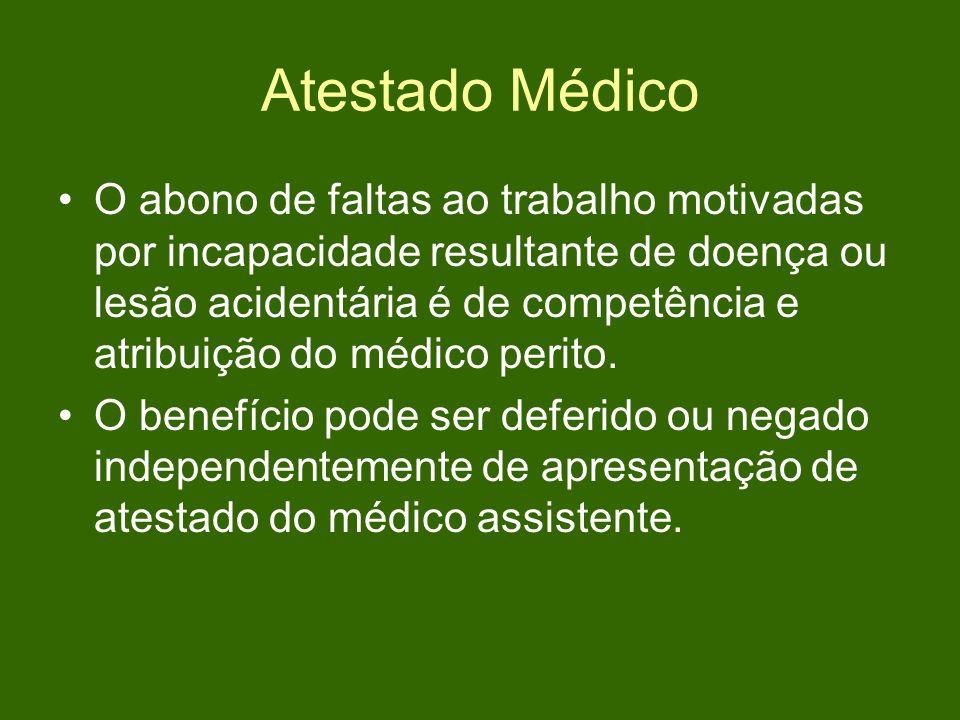 Atestado Médico O abono de faltas ao trabalho motivadas por incapacidade resultante de doença ou lesão acidentária é de competência e atribuição do médico perito.