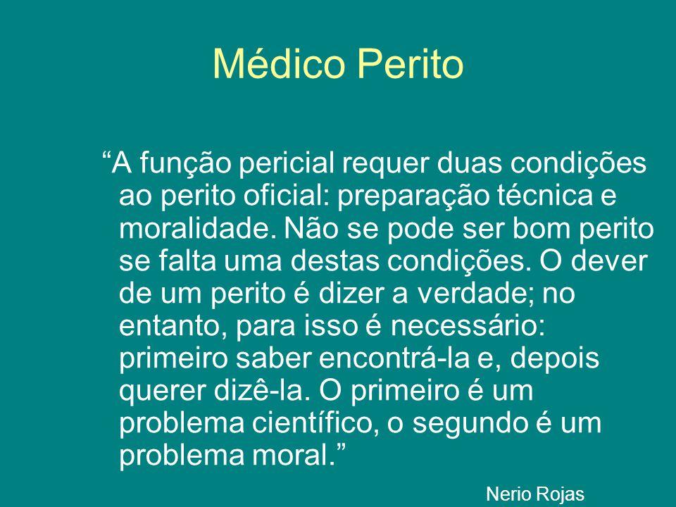 Médico Perito A função pericial requer duas condições ao perito oficial: preparação técnica e moralidade.