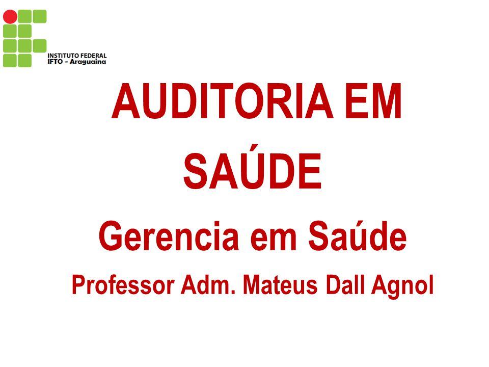 AUDITORIA EM SAÚDE Gerencia em Saúde Professor Adm. Mateus Dall Agnol