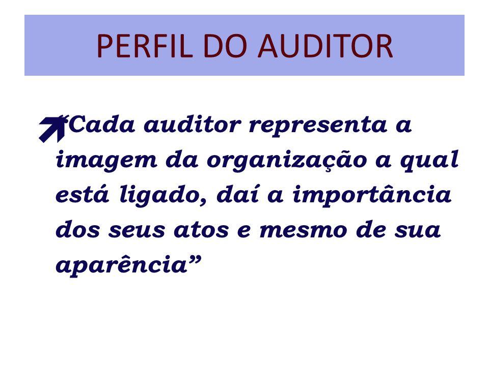 PERFIL DO AUDITOR ì Cada auditor representa a imagem da organização a qual está ligado, daí a importância dos seus atos e mesmo de sua aparência