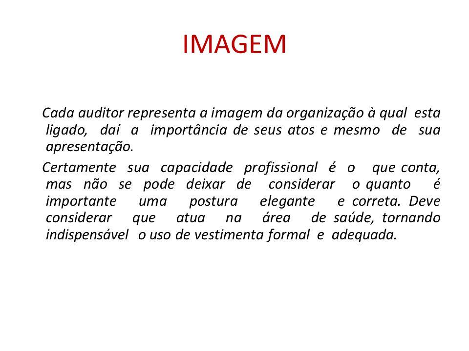 IMAGEM Cada auditor representa a imagem da organização à qual esta ligado, daí a importância de seus atos e mesmo de sua apresentação.
