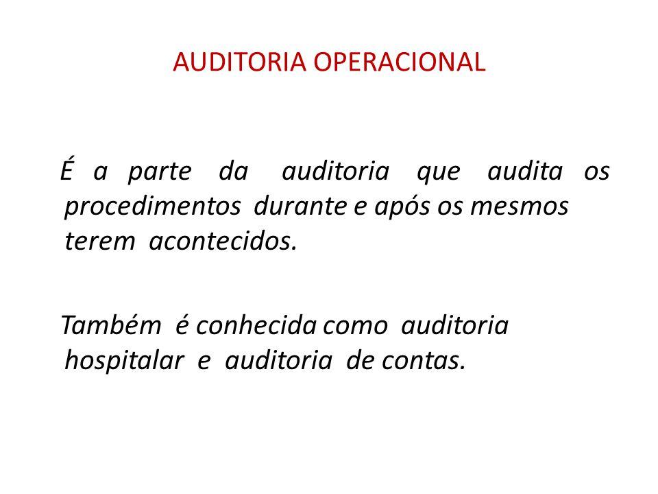 AUDITORIA OPERACIONAL É a parte da auditoria que audita os procedimentos durante e após os mesmos terem acontecidos.