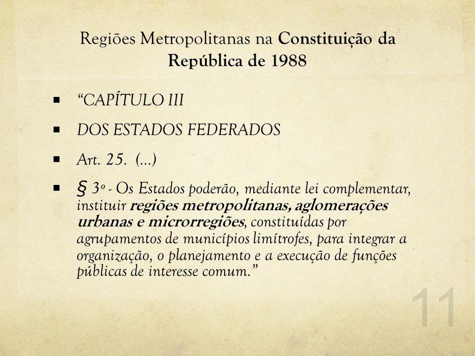 """Regiões Metropolitanas na Constituição da República de 1988  """"CAPÍTULO III  DOS ESTADOS FEDERADOS  Art. 25. (...)  § 3º - Os Estados poderão, medi"""
