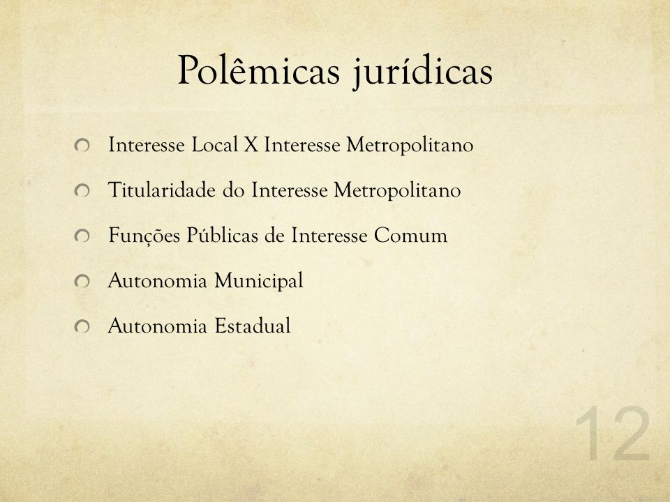 Polêmicas jurídicas Interesse Local X Interesse Metropolitano Titularidade do Interesse Metropolitano Funções Públicas de Interesse Comum Autonomia Mu
