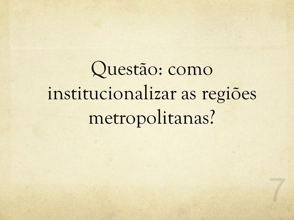 Questão: como institucionalizar as regiões metropolitanas?