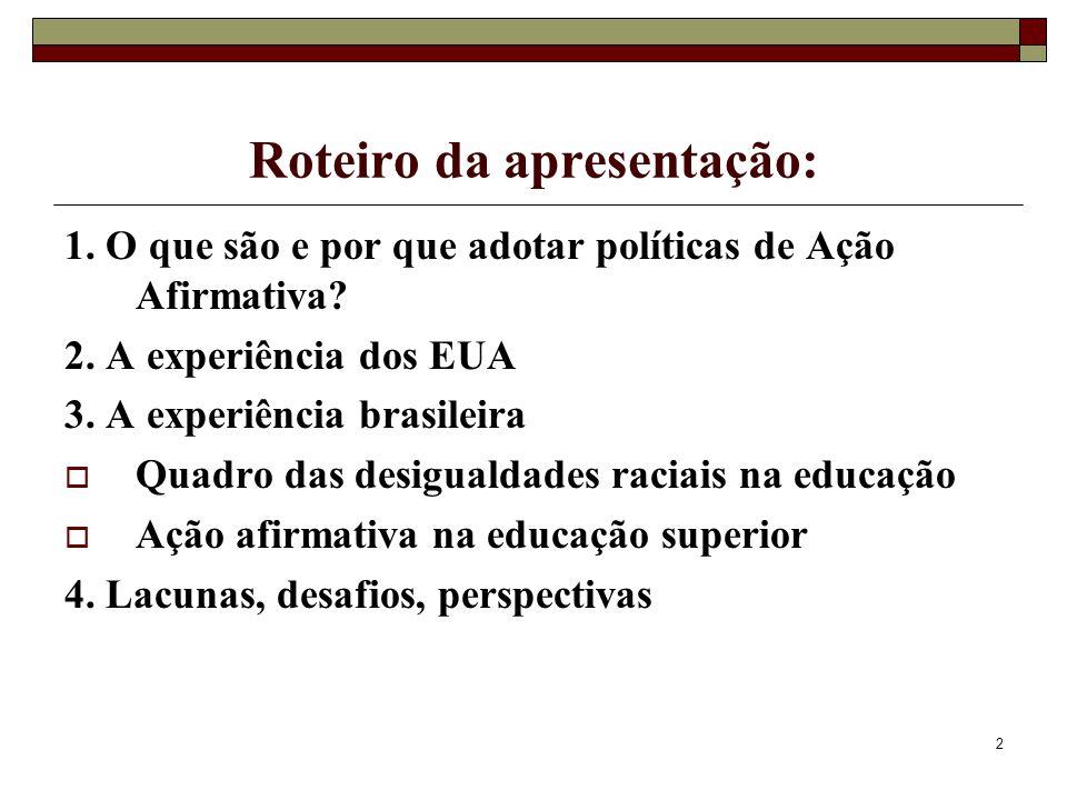 2 Roteiro da apresentação: 1. O que são e por que adotar políticas de Ação Afirmativa? 2. A experiência dos EUA 3. A experiência brasileira  Quadro d