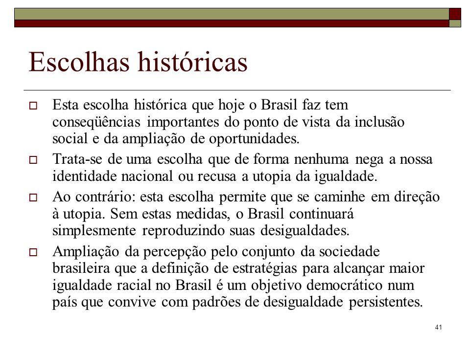41 Escolhas históricas  Esta escolha histórica que hoje o Brasil faz tem conseqüências importantes do ponto de vista da inclusão social e da ampliaçã
