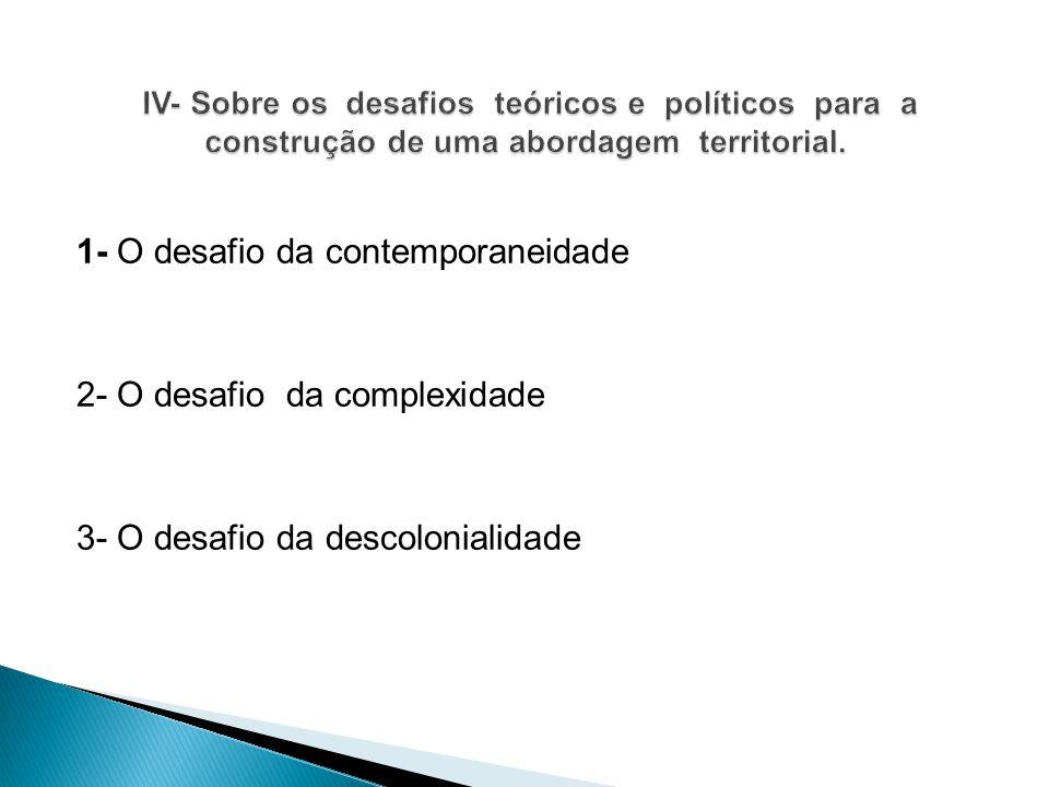 1- O desafio da contemporaneidade 2- O desafio da complexidade 3- O desafio da descolonialidade