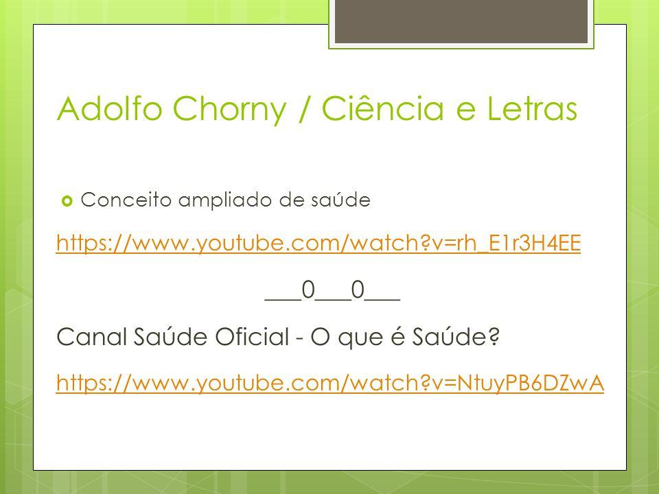 Adolfo Chorny / Ciência e Letras  Conceito ampliado de saúde https://www.youtube.com/watch?v=rh_E1r3H4EE ___0___0___ Canal Saúde Oficial - O que é Sa