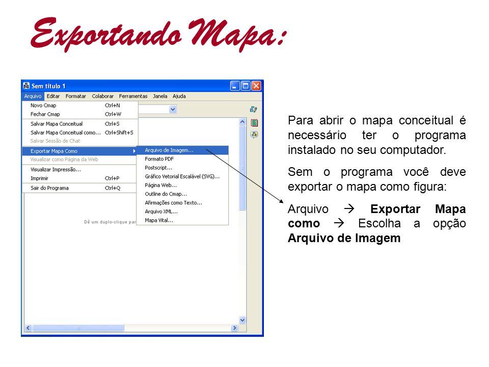 Exportando Mapa: Para abrir o mapa conceitual é necessário ter o programa instalado no seu computador. Sem o programa você deve exportar o mapa como f