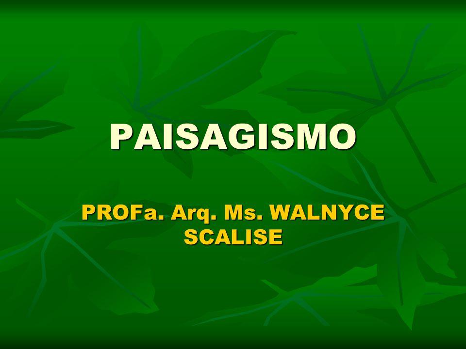 PAISAGISMO PROFa. Arq. Ms. WALNYCE SCALISE