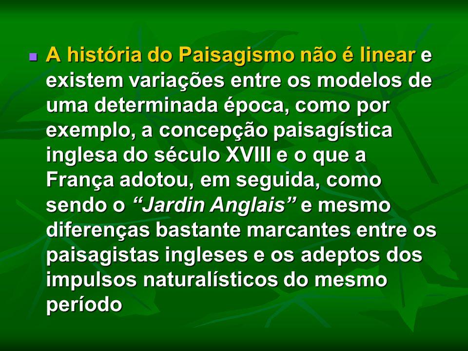 A história do Paisagismo não é linear e existem variações entre os modelos de uma determinada época, como por exemplo, a concepção paisagística ingles