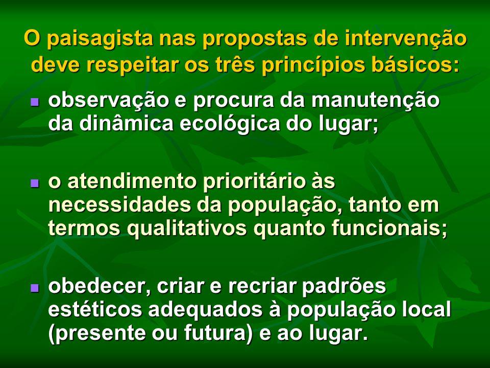 O paisagista nas propostas de intervenção deve respeitar os três princípios básicos: observação e procura da manutenção da dinâmica ecológica do lugar