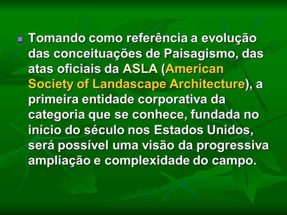 Tomando como referência a evolução das conceituações de Paisagismo, das atas oficiais da ASLA (American Society of Landascape Architecture), a primeir