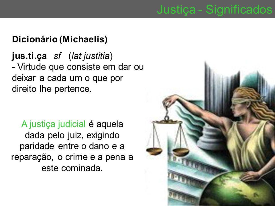 Justiça - Significados A justiça judicial é aquela dada pelo juiz, exigindo paridade entre o dano e a reparação, o crime e a pena a este cominada. Dic