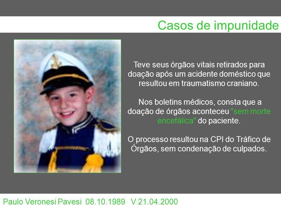 Casos de impunidade Paulo Veronesi Pavesi 08.10.1989 V 21.04.2000 Teve seus órgãos vitais retirados para doação após um acidente doméstico que resultou em traumatismo craniano.