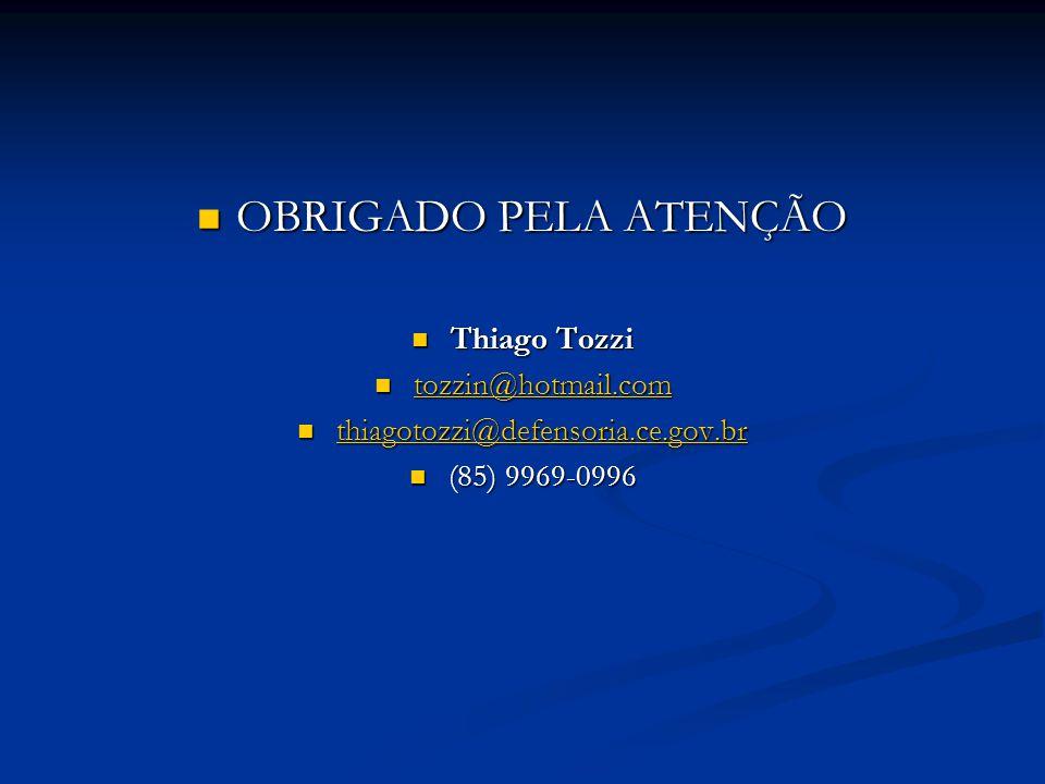OBRIGADO PELA ATENÇÃO OBRIGADO PELA ATENÇÃO Thiago Tozzi Thiago Tozzi tozzin@hotmail.com tozzin@hotmail.com tozzin@hotmail.com thiagotozzi@defensoria.