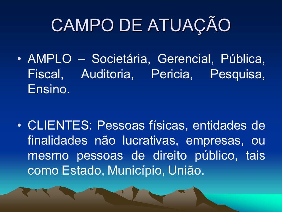 CAMPO DE ATUAÇÃO AMPLO – Societária, Gerencial, Pública, Fiscal, Auditoria, Pericia, Pesquisa, Ensino. CLIENTES: Pessoas físicas, entidades de finalid