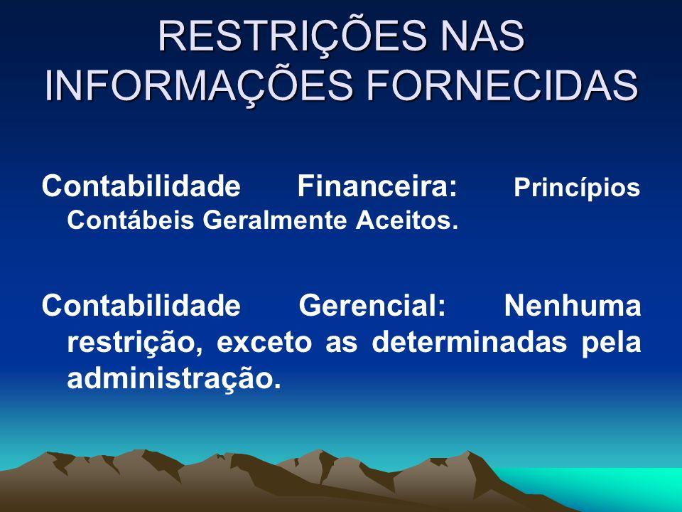 RESTRIÇÕES NAS INFORMAÇÕES FORNECIDAS Contabilidade Financeira: Princípios Contábeis Geralmente Aceitos. Contabilidade Gerencial: Nenhuma restrição, e