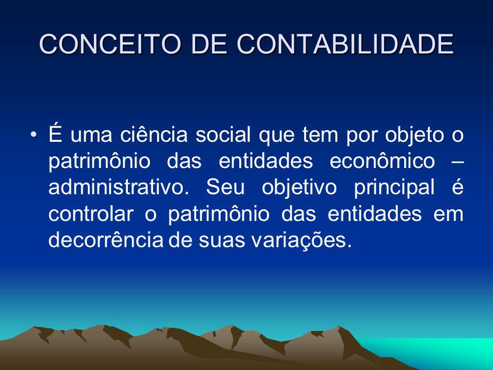 CONCEITO DE CONTABILIDADE É uma ciência social que tem por objeto o patrimônio das entidades econômico – administrativo. Seu objetivo principal é cont