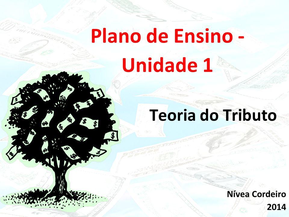 Click to edit Master subtitle style 15/02/10 Plano de Ensino - Unidade 1 Teoria do Tributo Nívea Cordeiro 2014
