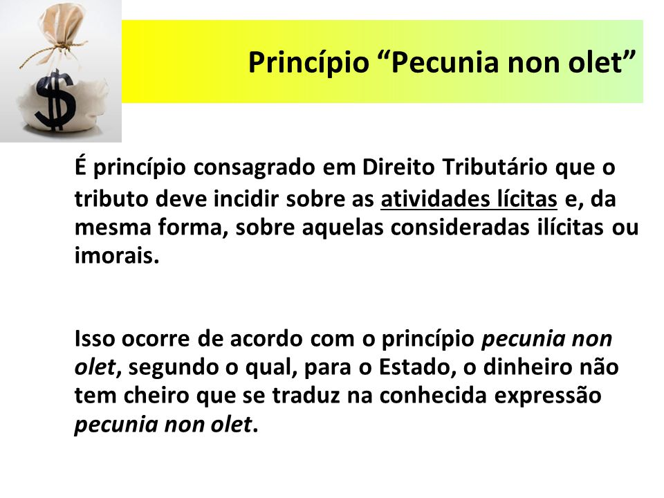 """Princípio """"Pecunia non olet"""" É princípio consagrado em Direito Tributário que o tributo deve incidir sobre as atividades lícitas e, da mesma forma, so"""