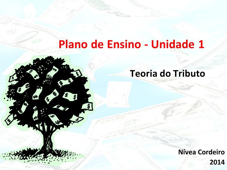 15/02/10 Plano de Ensino - Unidade 1 Teoria do Tributo Nívea Cordeiro 2014